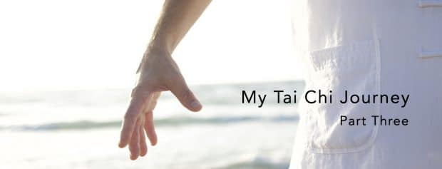 My Tai Chi Chuan Journey – Part Three